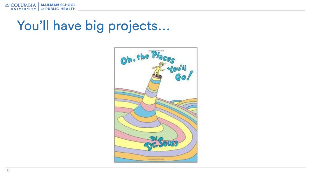 9 You'll have big projects…