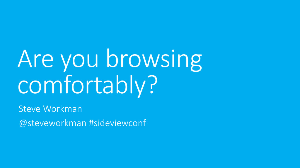 Are you browsing comfortably? Steve Workman @st...