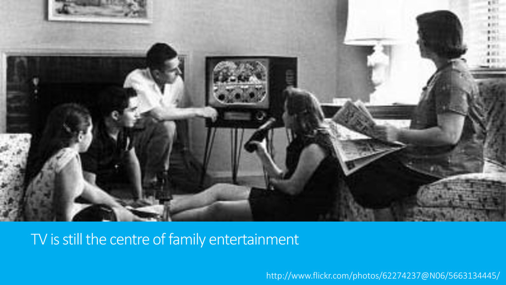 TV is still the centre of family entertainment ...
