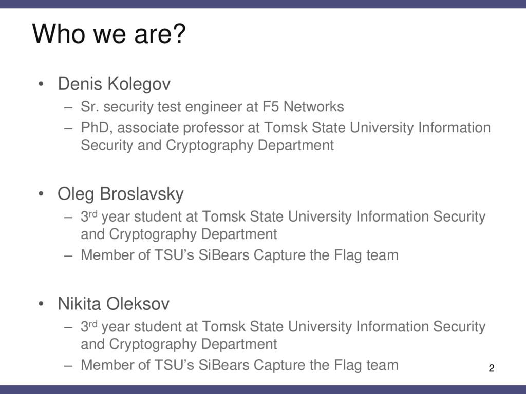 Who we are? • Denis Kolegov – Sr. security test...