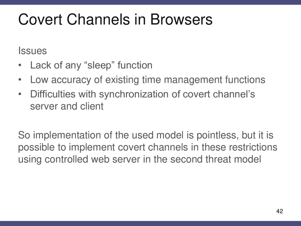 Covert Channels in Browsers Issues • Lack of an...