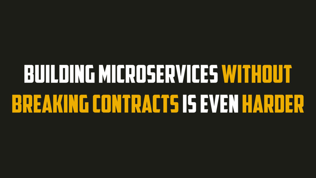 BUILDING MICROSERVICES WITHOUT BREAKING CONTRAC...