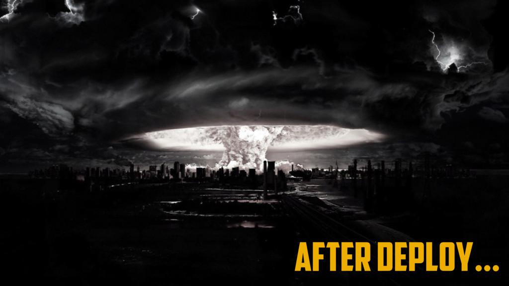 after deploy…