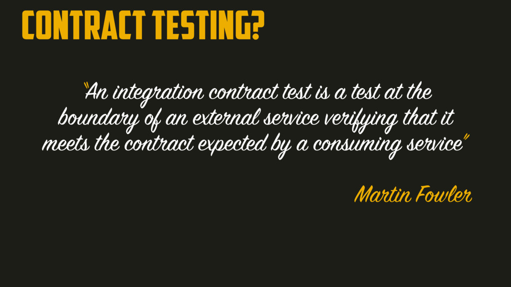 """""""An integration contract test is a test at the ..."""