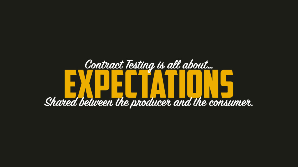 Expectations Contract Testing is all about… Sha...