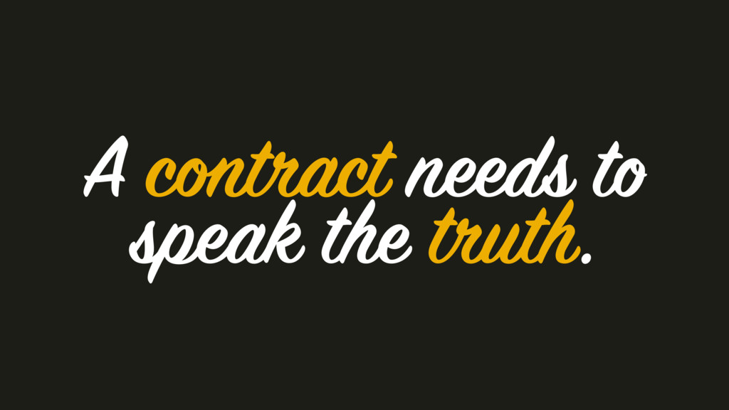 A contract needs to speak the truth.
