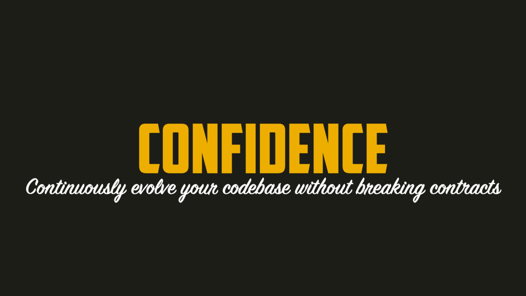 CONFIDENCE Continuously evolve your codebase wi...