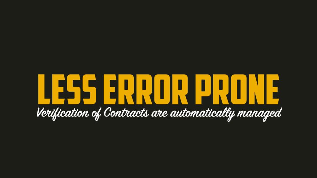 Less Error Prone Verification of Contracts are ...