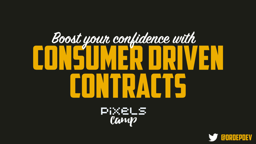 CONSUMER DRIVEN CONTRACTS Boost your confidence...