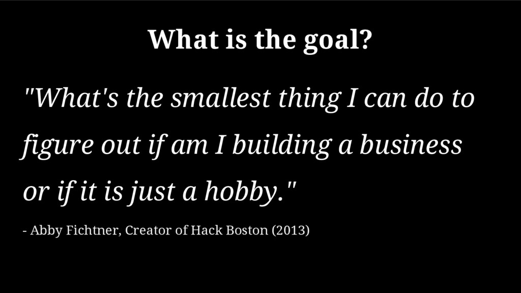 "What is the goal? ""What's the smallest thing I ..."