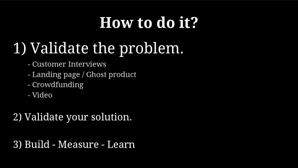 How to do it? 1) Validate the problem. - Custom...