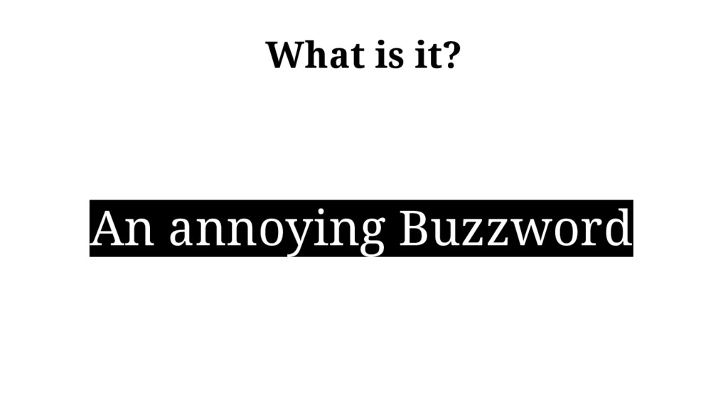 What is it? An annoying Buzzword