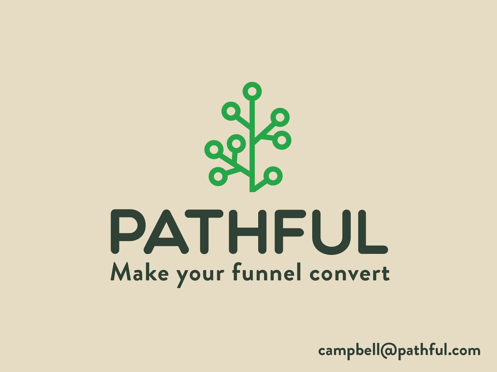 campbell@pathful.com Make your funnel convert P...