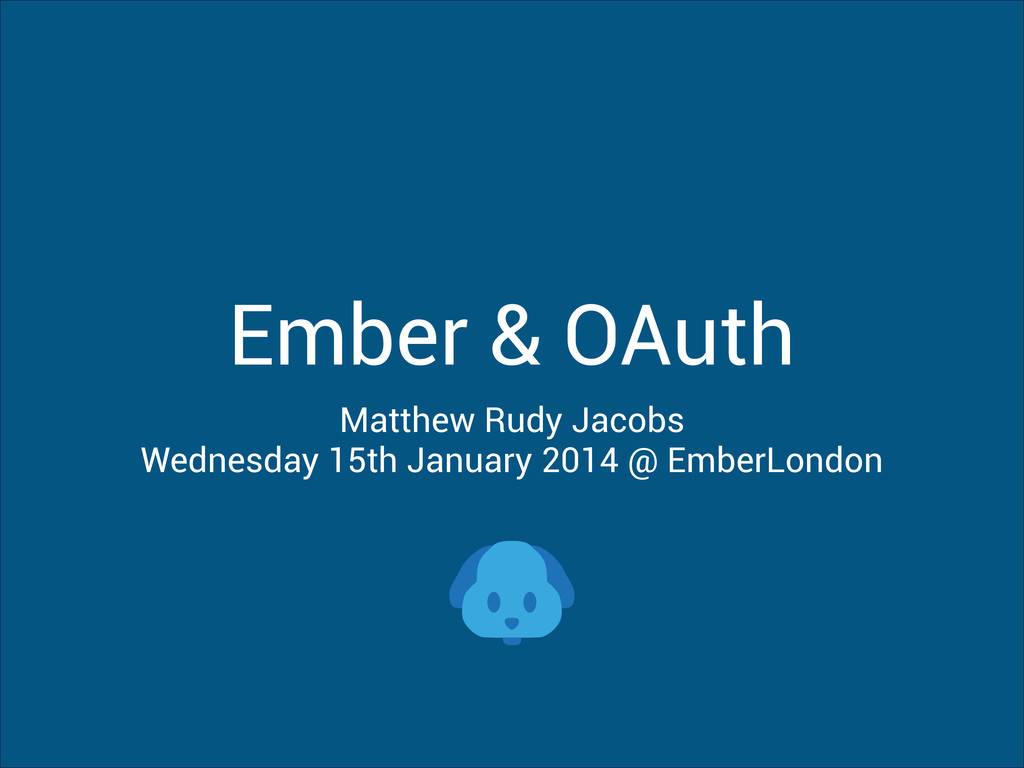 Ember & OAuth Matthew Rudy Jacobs Wednesday 15t...