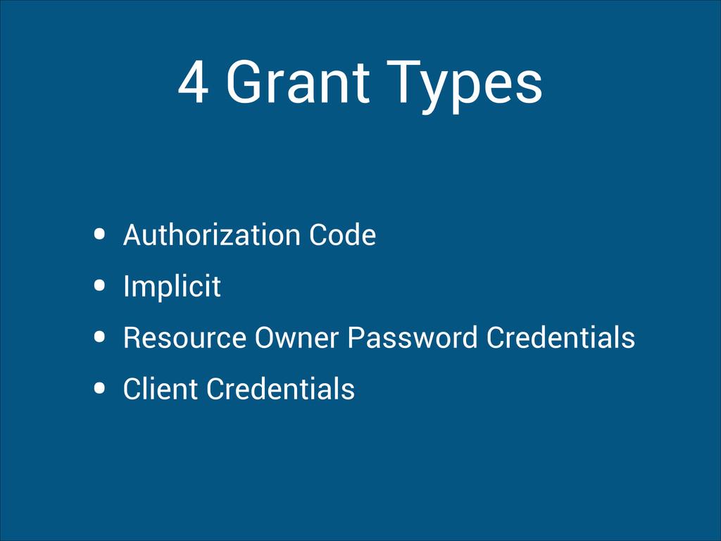 4 Grant Types • Authorization Code • Implicit •...