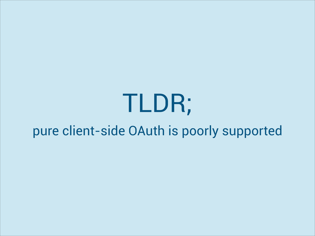 TLDR; pure client-side OAuth is poorly supported