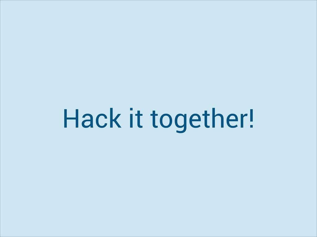 Hack it together!