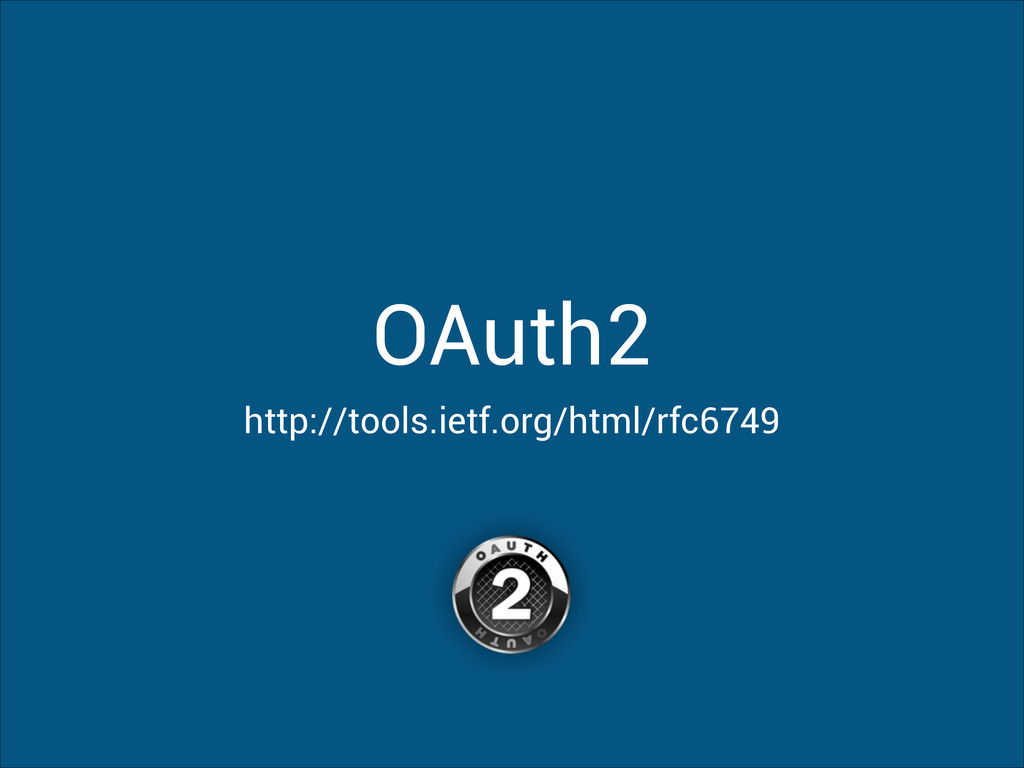 OAuth2 http://tools.ietf.org/html/rfc6749