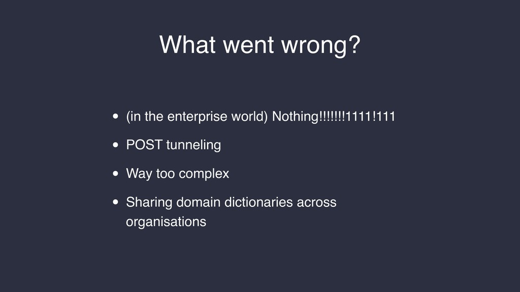 What went wrong? • (in the enterprise world) No...