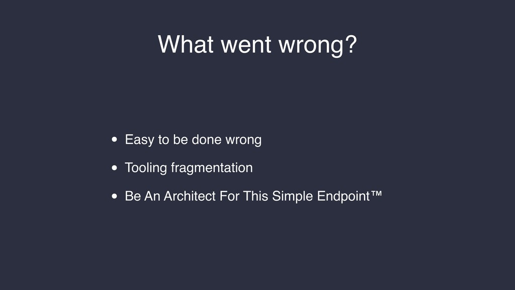 What went wrong? • Easy to be done wrong • Tool...