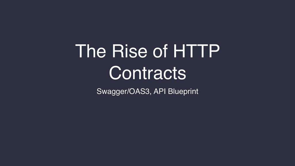 The Rise of HTTP Contracts Swagger/OAS3, API Bl...