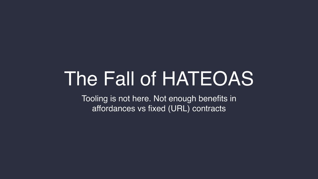 The Fall of HATEOAS Tooling is not here. Not en...