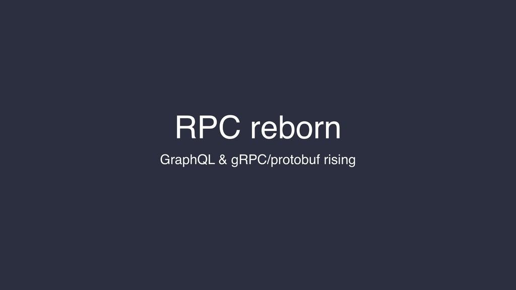 RPC reborn GraphQL & gRPC/protobuf rising