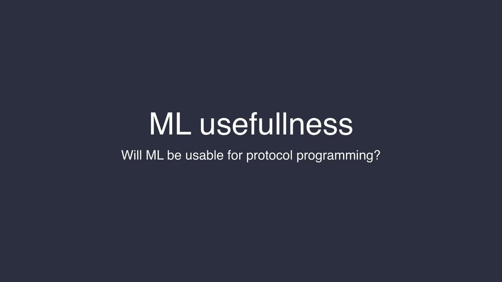 ML usefullness Will ML be usable for protocol p...