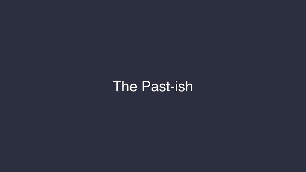 The Past-ish