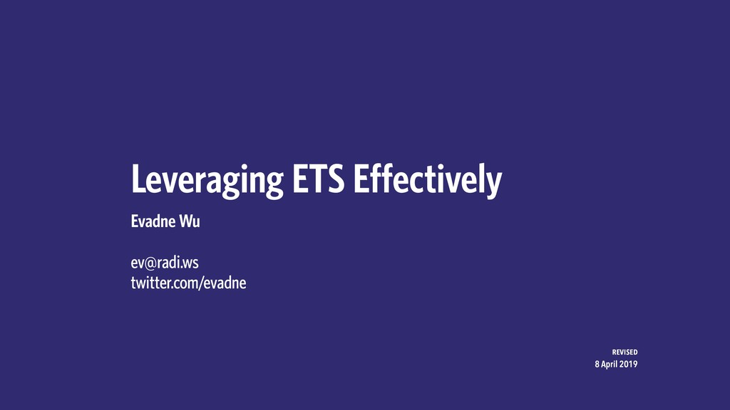 Leveraging ETS Effectively Evadne Wu ev@radi.ws...