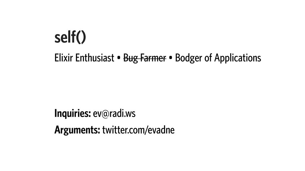 self() Elixir Enthusiast • Bug Farmer • Bodger ...