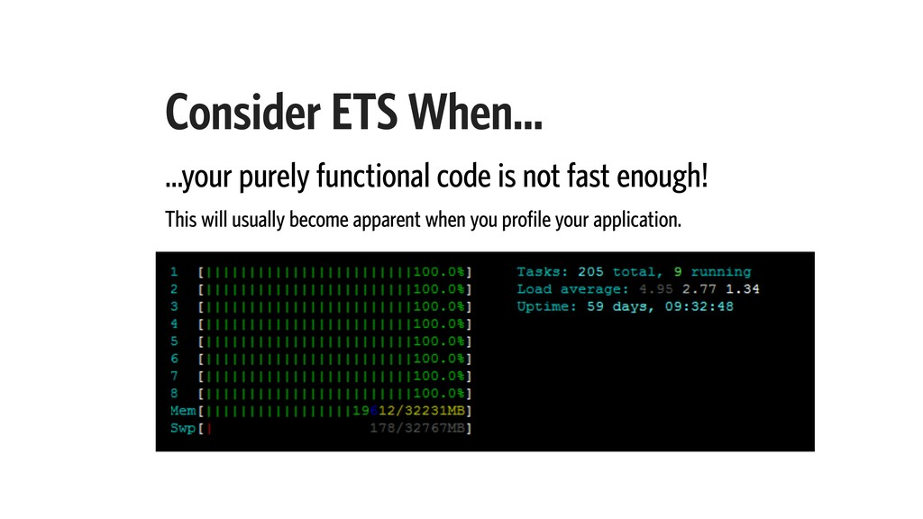 Consider ETS When… …your purely functional code...