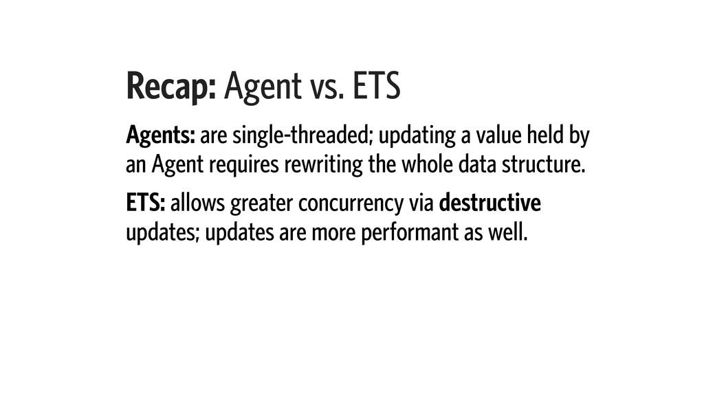 Recap: Agent vs. ETS Agents: are single-threade...