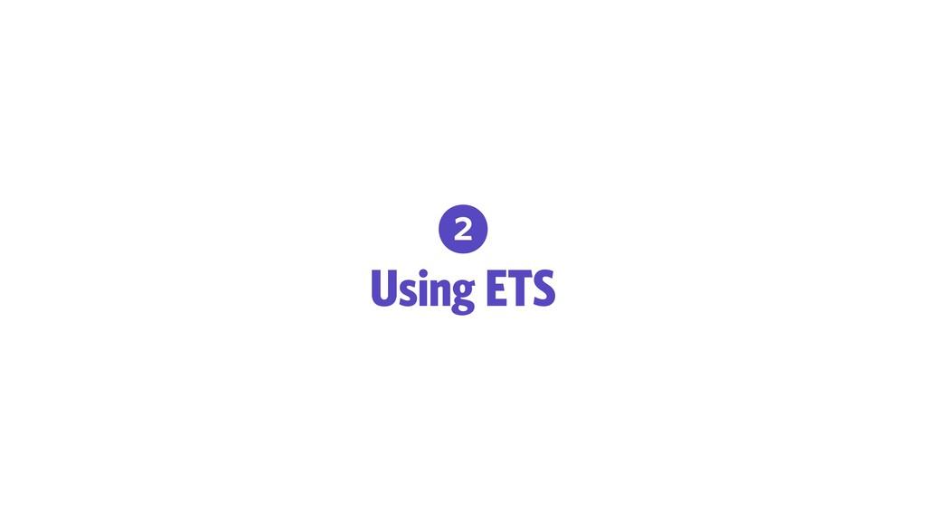 2 Using ETS