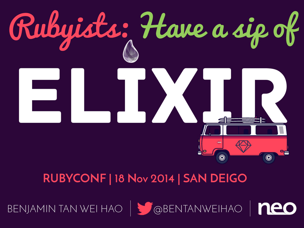 Rubyists: Have a sip of Elixir RUBYCONF | 18 No...