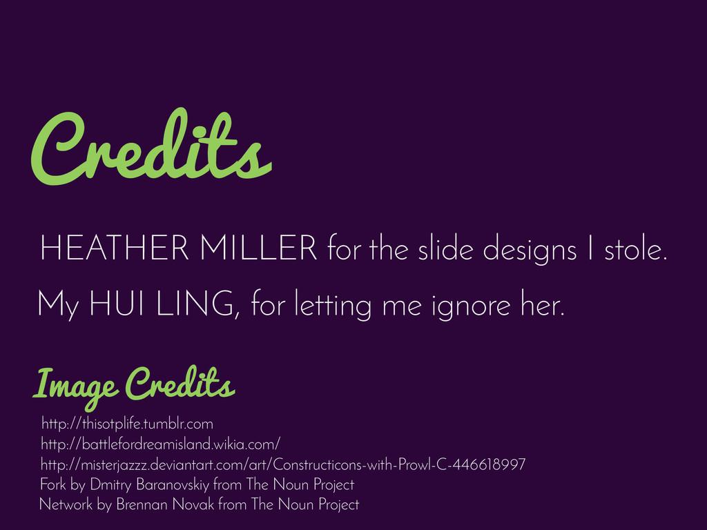 HEATHER MILLER for the slide designs I stole. C...