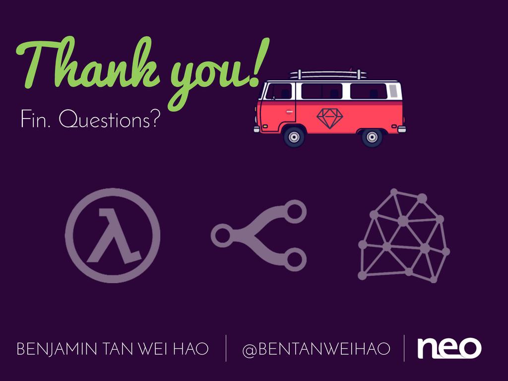 Fin. Questions? Thank you! BENJAMIN TAN WEI HAO...