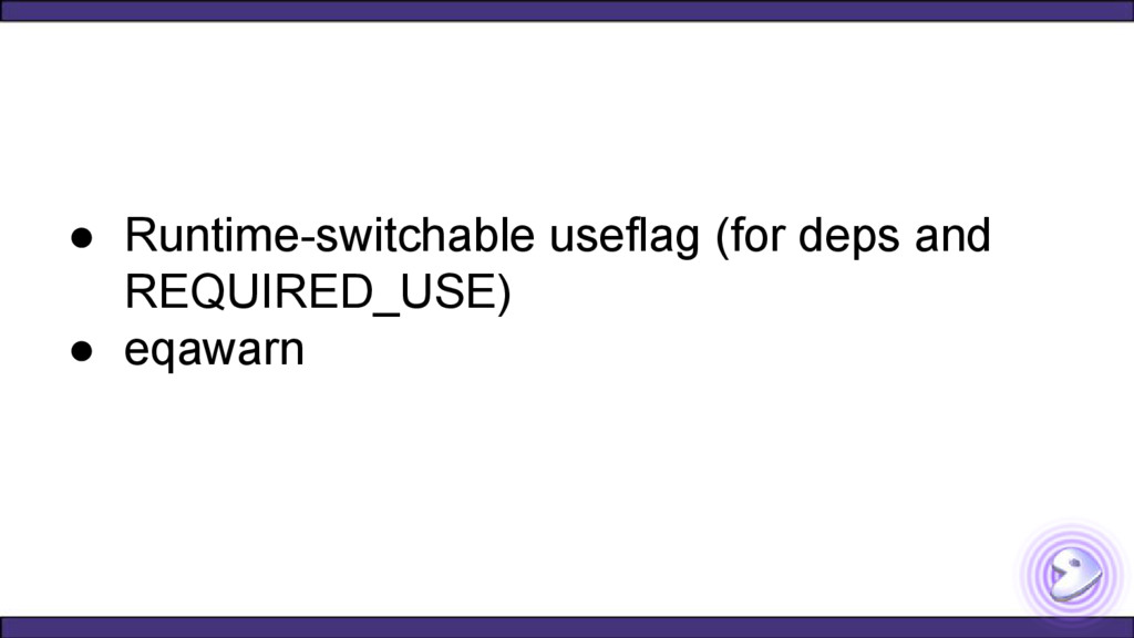● Runtime-switchable useflag (for deps and REQU...