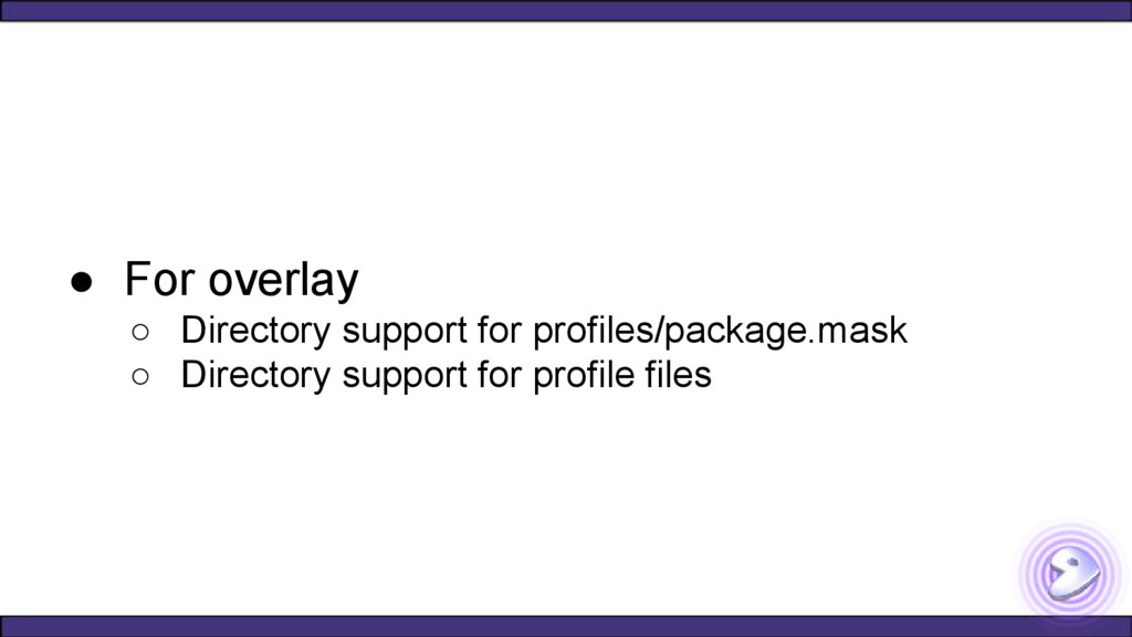 ● For overlay ○ Directory support for profiles/...