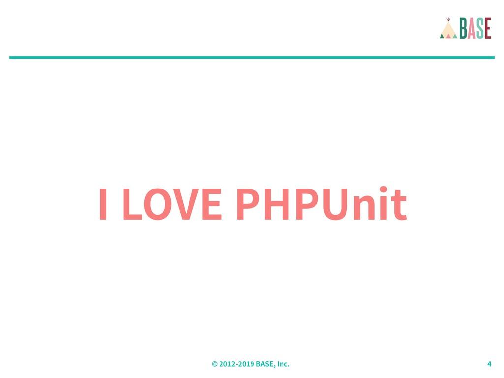 © - BASE, Inc. I LOVE PHPUnit