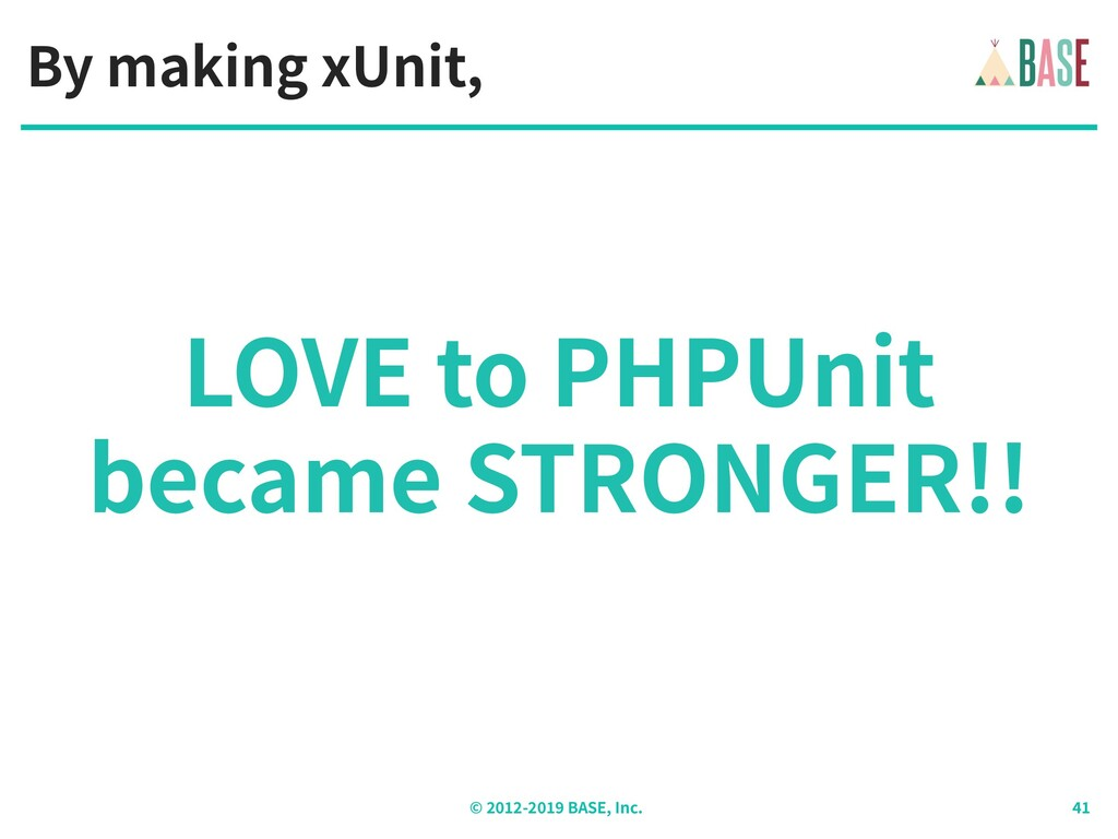 © - BASE, Inc. LOVE to PHPUnit became STRONGER!...