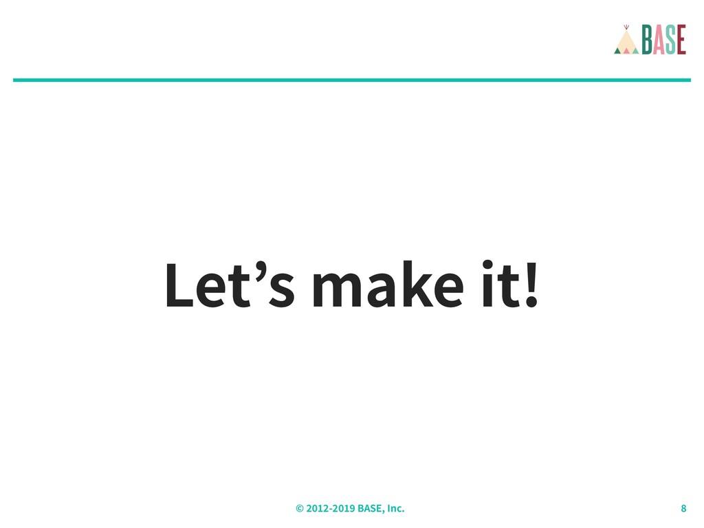 © - BASE, Inc. Let's make it!