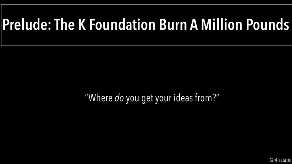 Prelude: The K Foundation Burn A Million Pounds...