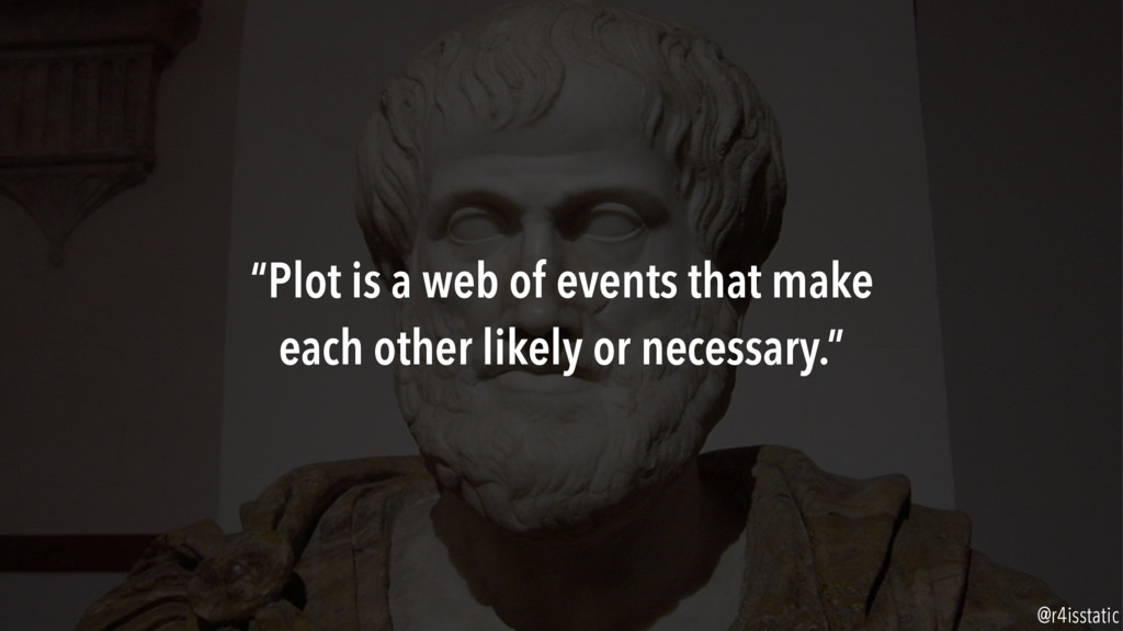 """""""Plot is a web of events that make each other l..."""