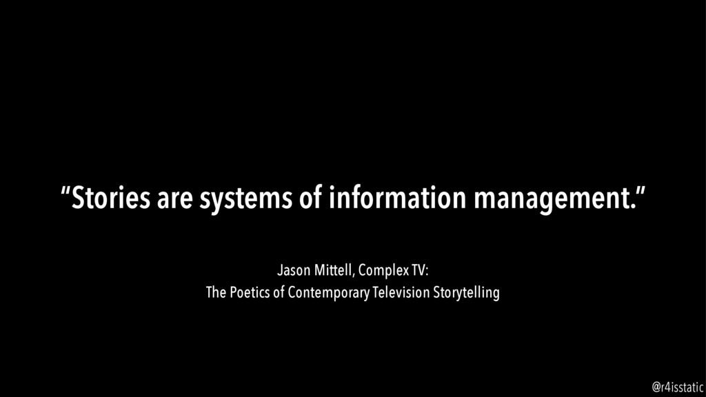 """""""Stories are systems of information management...."""