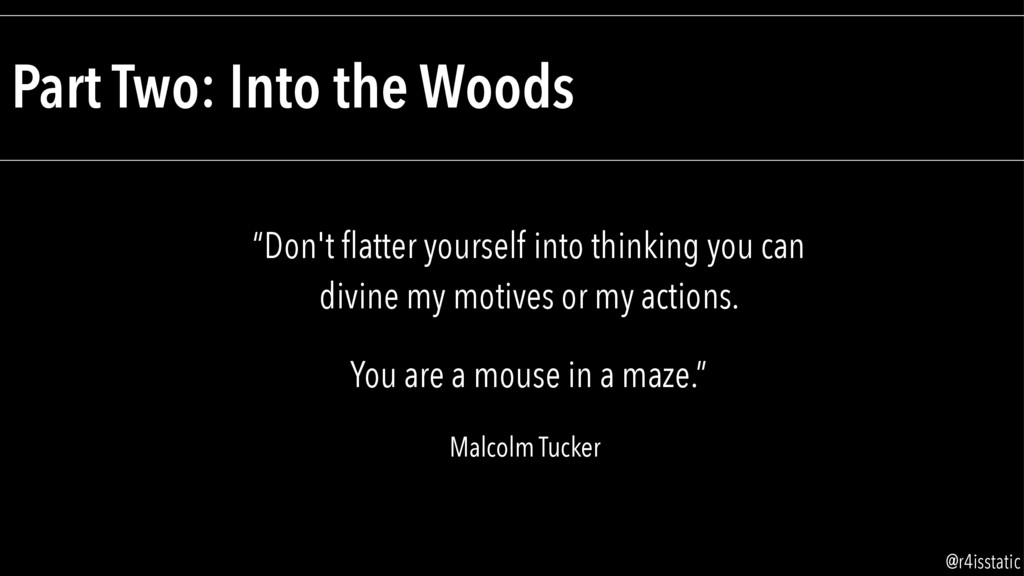"""Part Two: Into the Woods """"Don't flatter yourself..."""