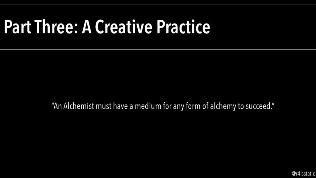 "Part Three: A Creative Practice ""An Alchemist m..."
