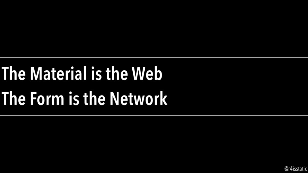 The Material is the Web The Form is the Networ...