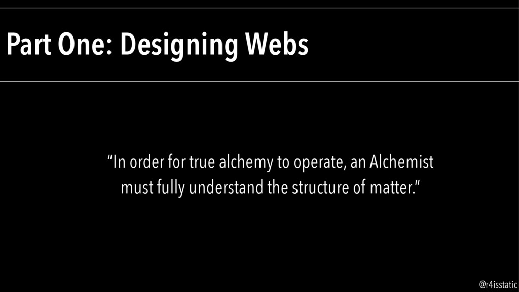 """Part One: Designing Webs """"In order for true alc..."""