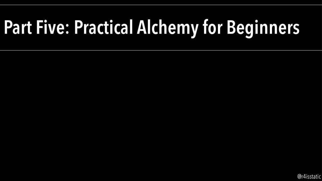 Part Five: Practical Alchemy for Beginners @r4i...